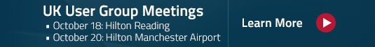 UK User Group Meetings: October 18: Hilton Reading & October 20: Hilton Manchester Airport